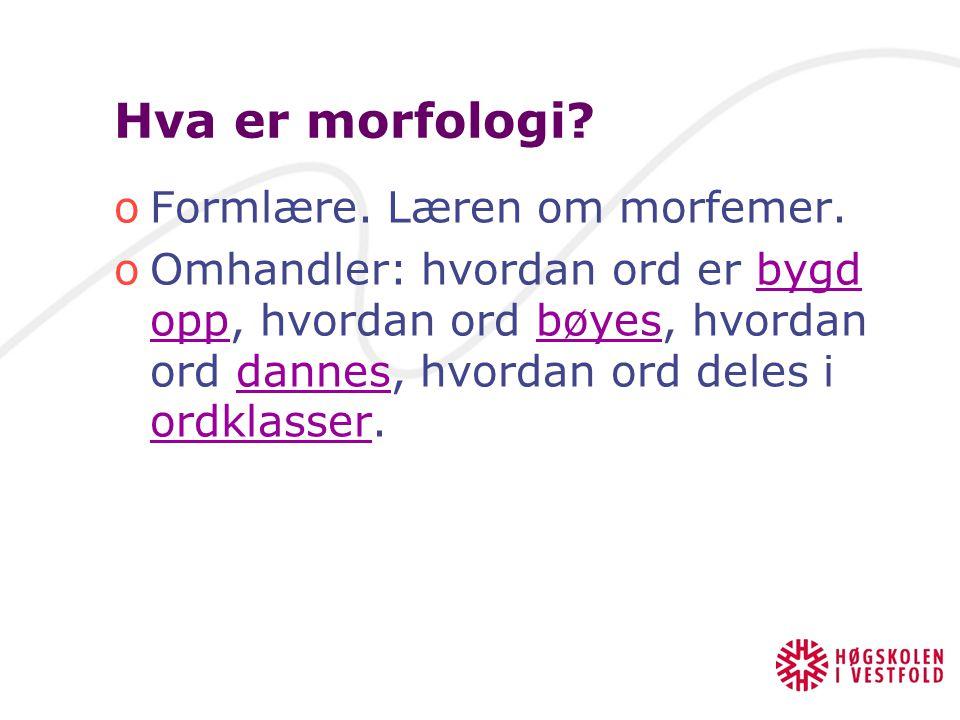 Hva er morfologi Formlære. Læren om morfemer.