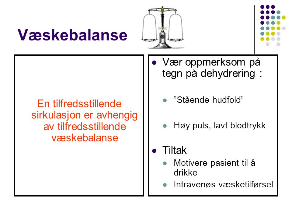 Væskebalanse Vær oppmerksom på tegn på dehydrering :