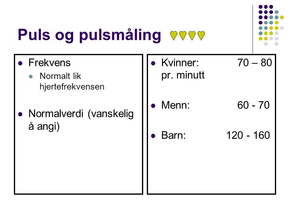 Puls og pulsmåling Frekvens Normalverdi (vanskelig å angi)