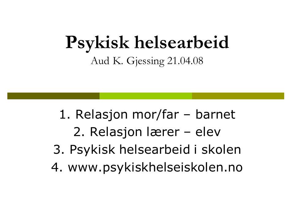 Psykisk helsearbeid Aud K. Gjessing 21.04.08