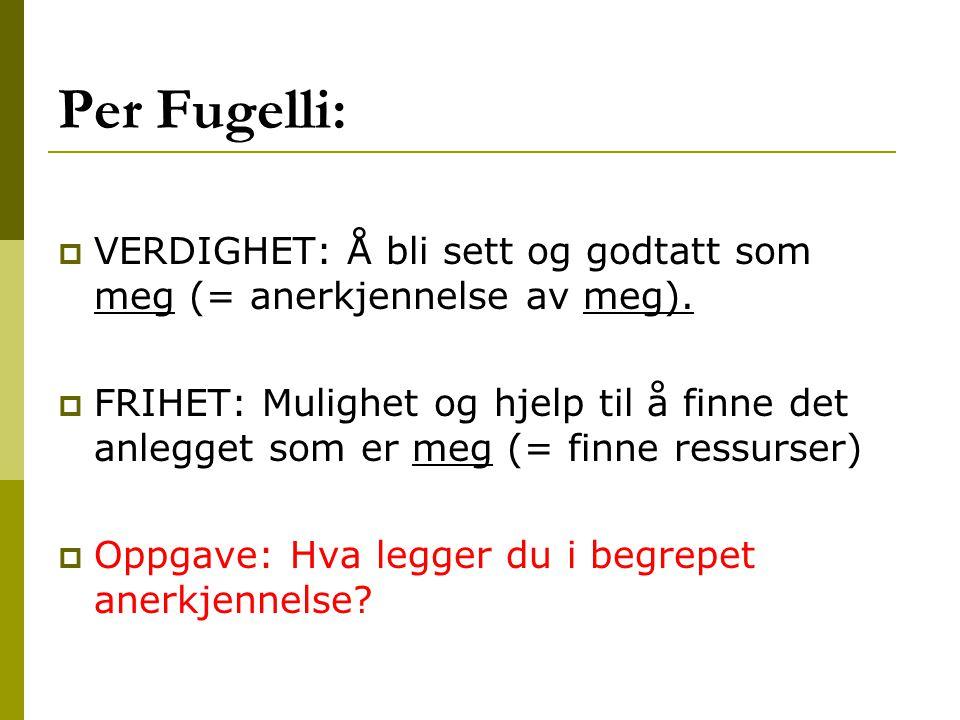 Per Fugelli: VERDIGHET: Å bli sett og godtatt som meg (= anerkjennelse av meg).