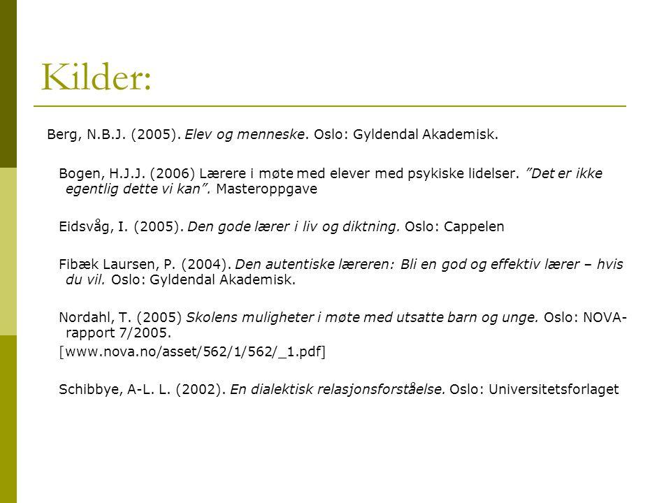 Kilder: Berg, N.B.J. (2005). Elev og menneske. Oslo: Gyldendal Akademisk.
