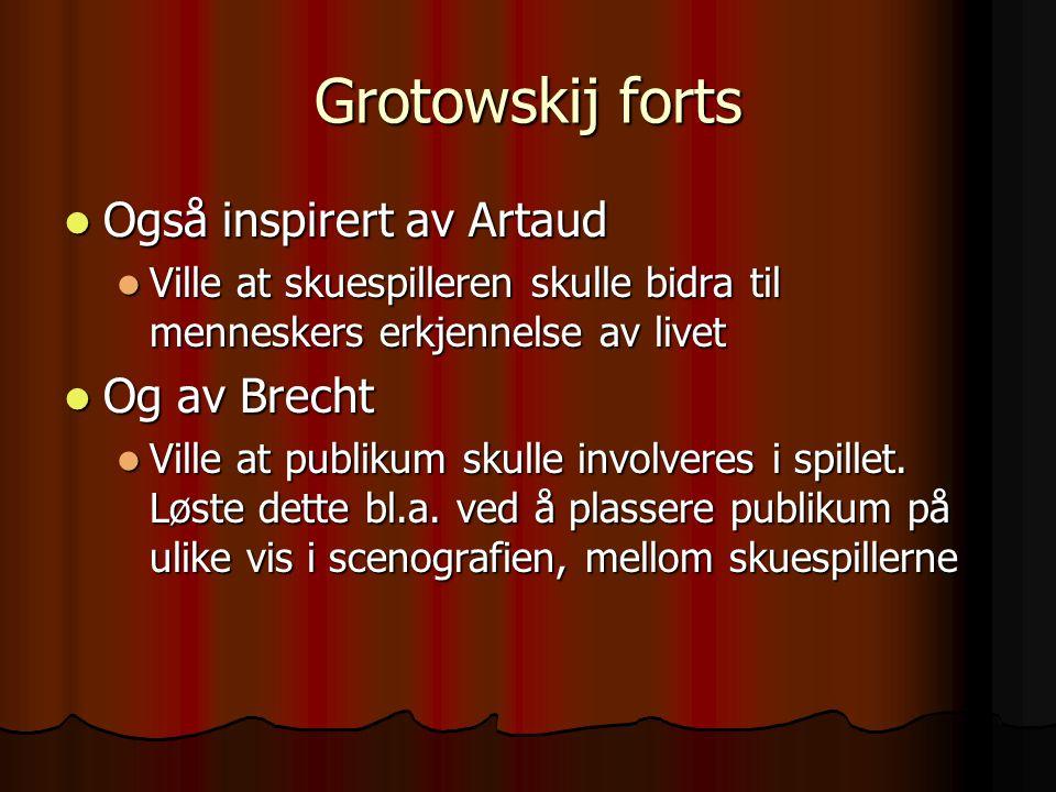 Grotowskij forts Også inspirert av Artaud Og av Brecht