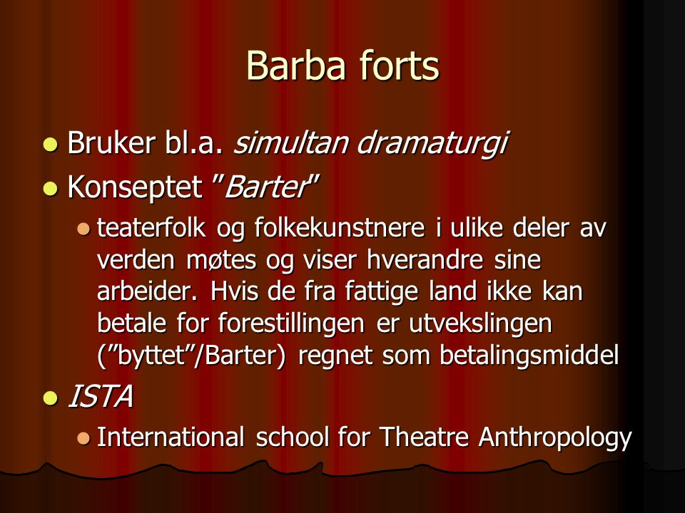 Barba forts Bruker bl.a. simultan dramaturgi Konseptet Barter ISTA