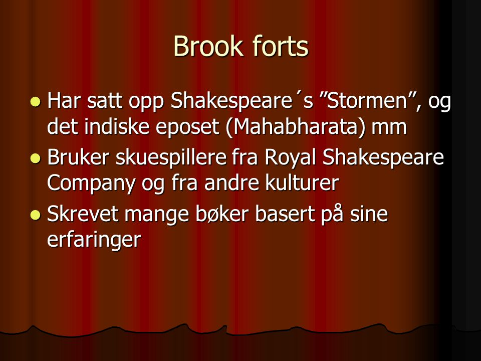 Brook forts Har satt opp Shakespeare´s Stormen , og det indiske eposet (Mahabharata) mm.