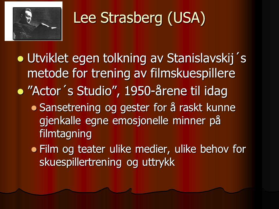 Lee Strasberg (USA) Utviklet egen tolkning av Stanislavskij´s metode for trening av filmskuespillere.
