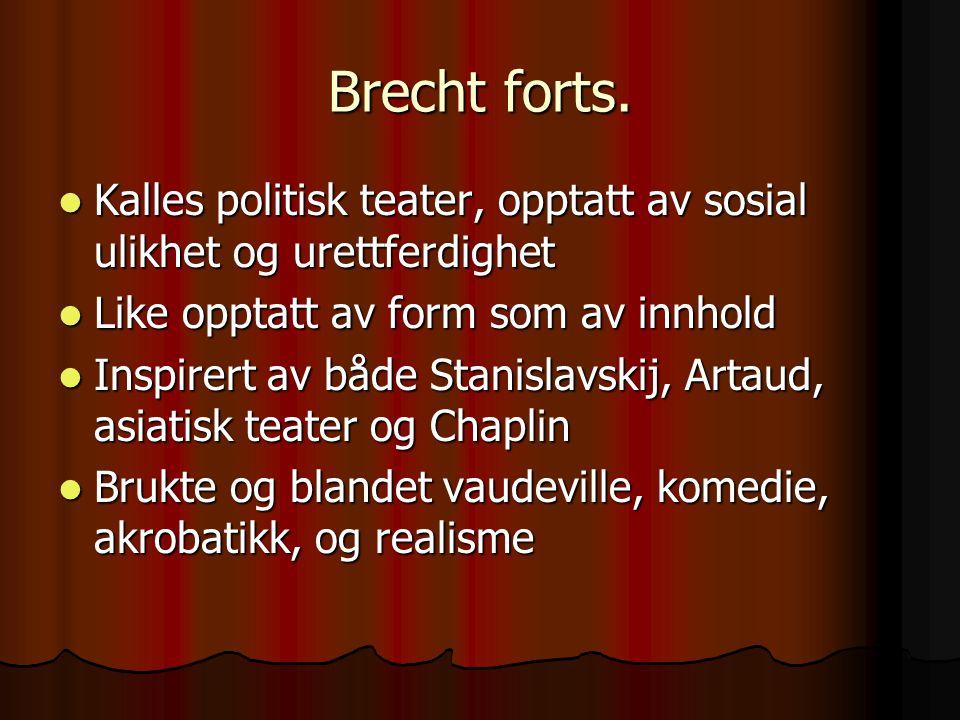 Brecht forts. Kalles politisk teater, opptatt av sosial ulikhet og urettferdighet. Like opptatt av form som av innhold.