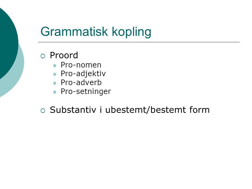 Grammatisk kopling Proord Substantiv i ubestemt/bestemt form Pro-nomen