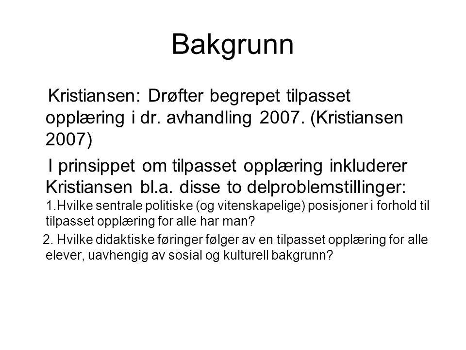 Bakgrunn Kristiansen: Drøfter begrepet tilpasset opplæring i dr. avhandling 2007. (Kristiansen 2007)