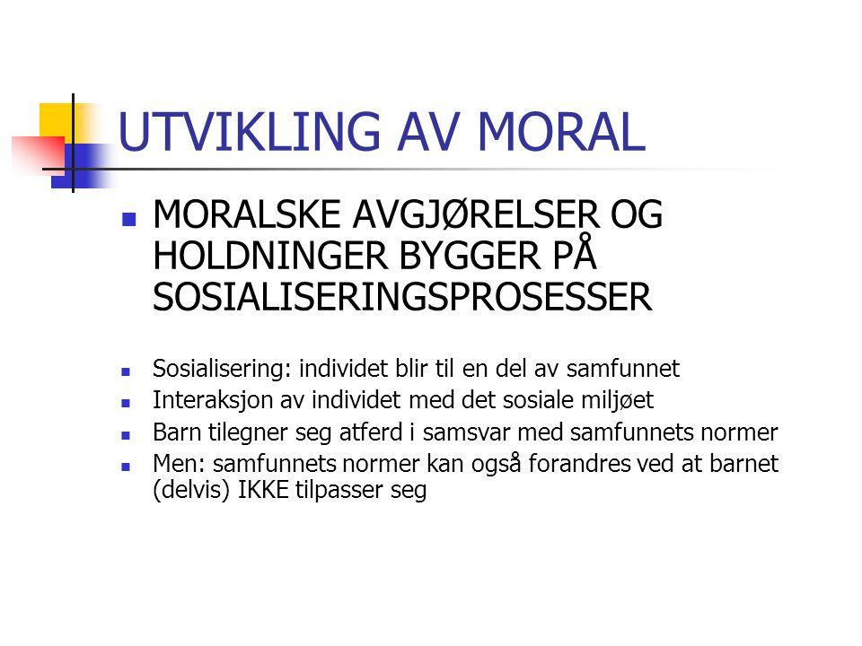 UTVIKLING AV MORAL MORALSKE AVGJØRELSER OG HOLDNINGER BYGGER PÅ SOSIALISERINGSPROSESSER. Sosialisering: individet blir til en del av samfunnet.