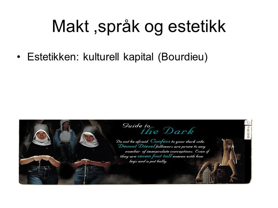 Makt ,språk og estetikk Estetikken: kulturell kapital (Bourdieu)