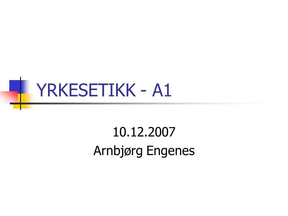YRKESETIKK - A1 10.12.2007 Arnbjørg Engenes