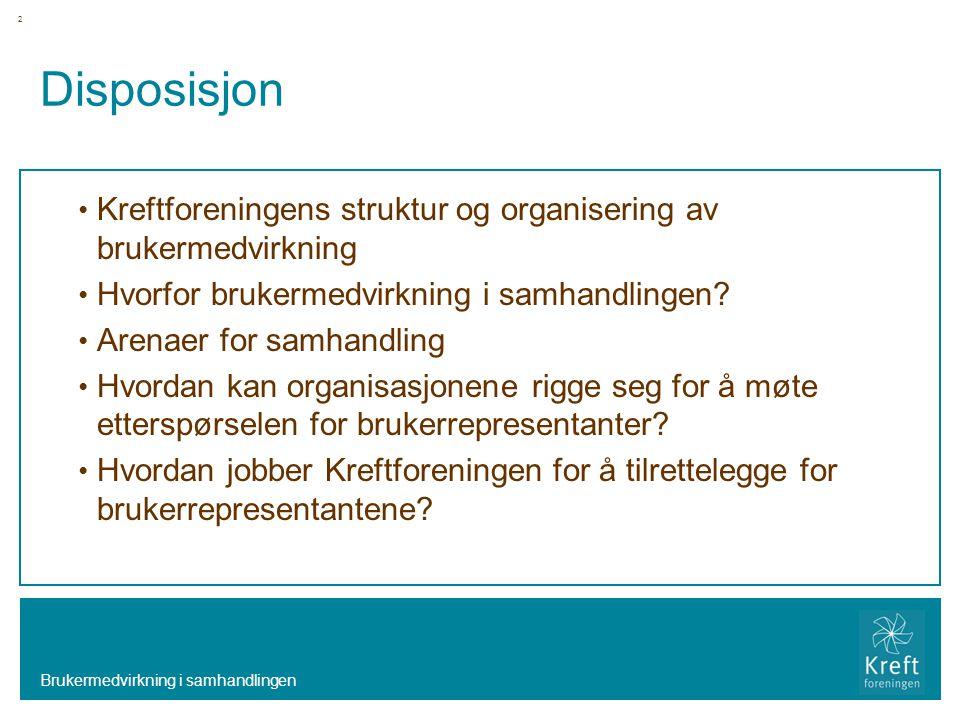 Disposisjon Kreftforeningens struktur og organisering av brukermedvirkning. Hvorfor brukermedvirkning i samhandlingen