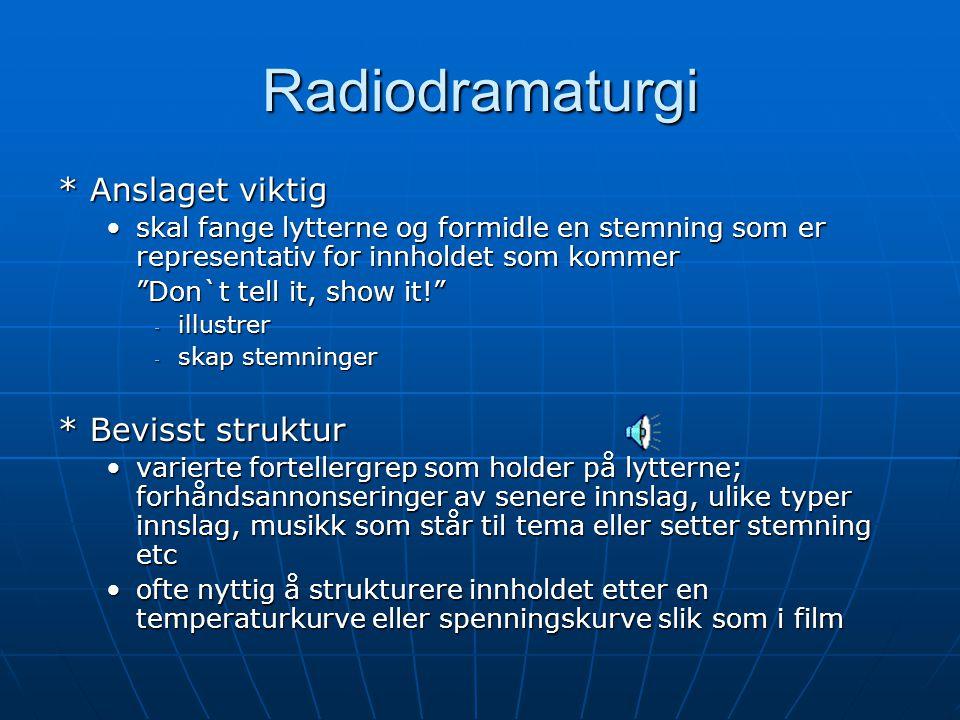 Radiodramaturgi * Anslaget viktig * Bevisst struktur