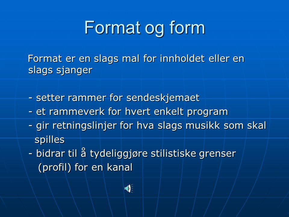 Format og form Format er en slags mal for innholdet eller en slags sjanger. - setter rammer for sendeskjemaet.