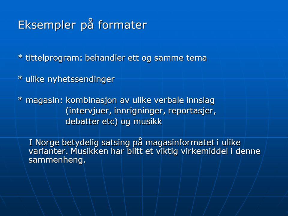 Eksempler på formater * tittelprogram: behandler ett og samme tema