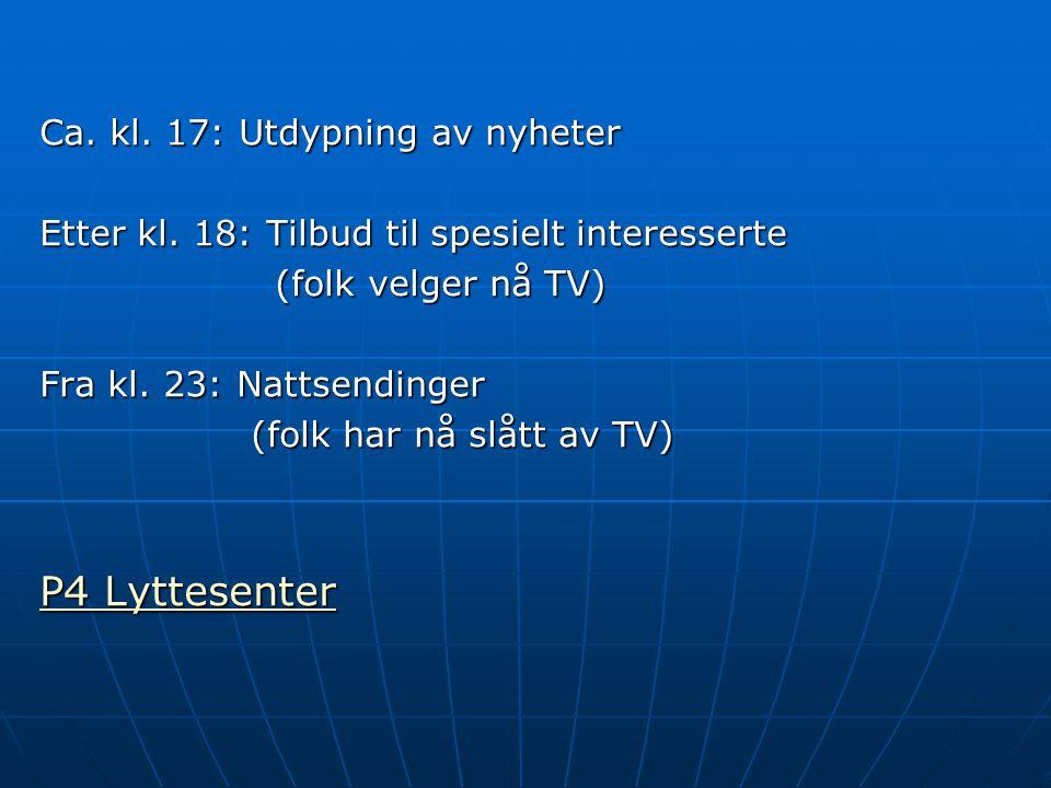 P4 Lyttesenter Ca. kl. 17: Utdypning av nyheter