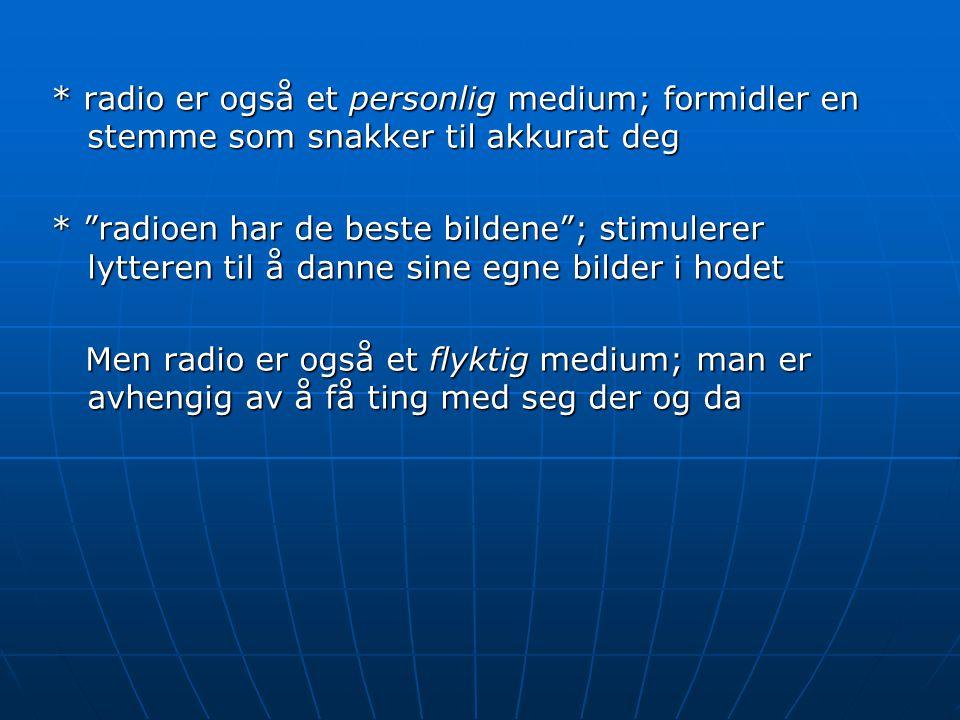 * radio er også et personlig medium; formidler en stemme som snakker til akkurat deg