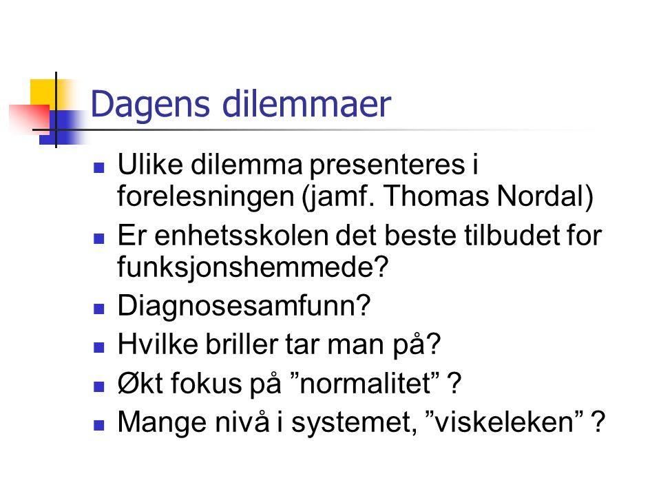 Dagens dilemmaer Ulike dilemma presenteres i forelesningen (jamf. Thomas Nordal) Er enhetsskolen det beste tilbudet for funksjonshemmede