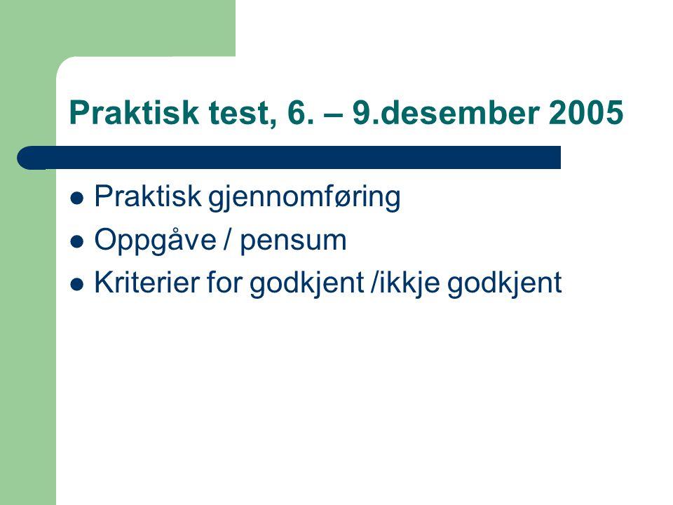 Praktisk test, 6. – 9.desember 2005