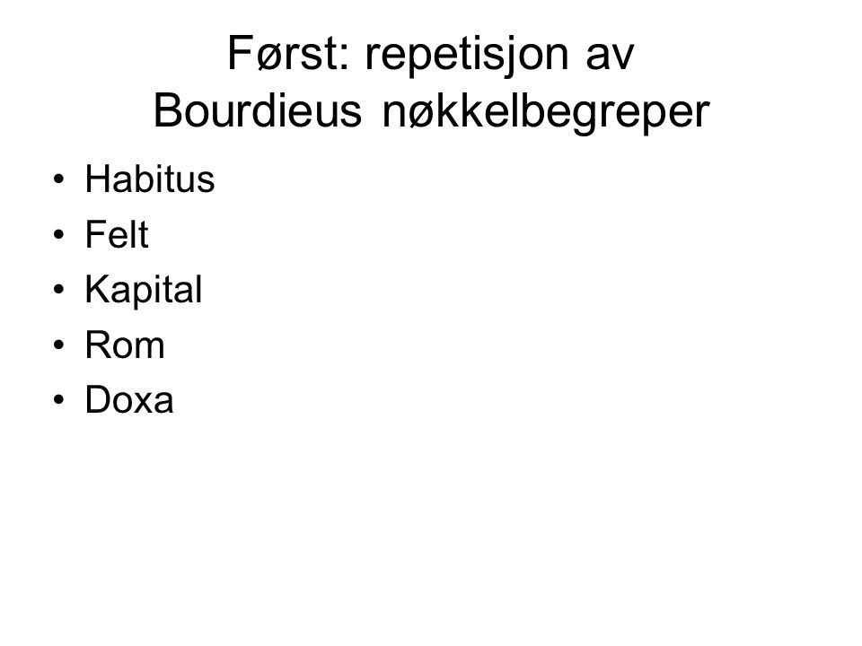 Først: repetisjon av Bourdieus nøkkelbegreper