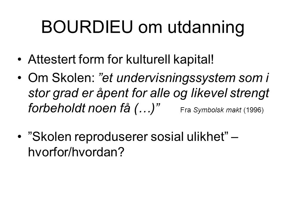 BOURDIEU om utdanning Attestert form for kulturell kapital!