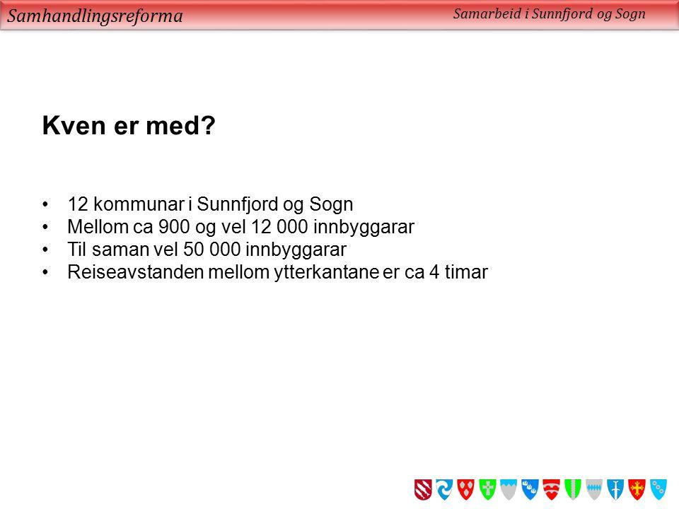 Kven er med Samhandlingsreforma 12 kommunar i Sunnfjord og Sogn