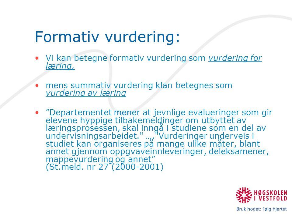 Formativ vurdering: Vi kan betegne formativ vurdering som vurdering for læring, mens summativ vurdering klan betegnes som vurdering av læring.