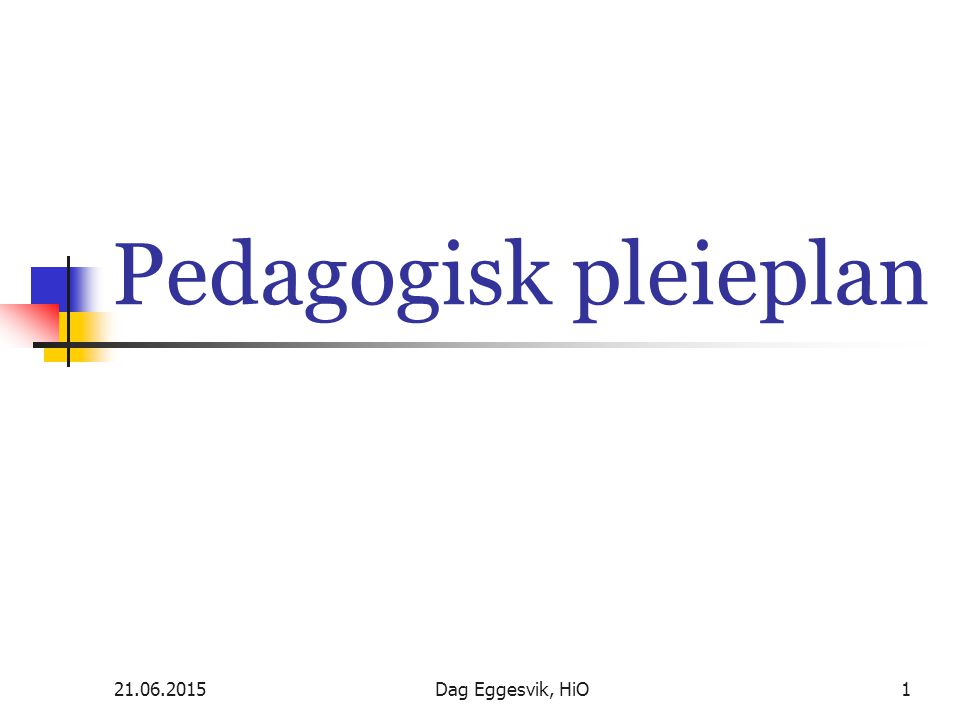Pedagogisk pleieplan 17.04.2017 Dag Eggesvik, HiO
