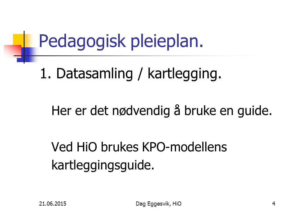 Pedagogisk pleieplan. 1. Datasamling / kartlegging.