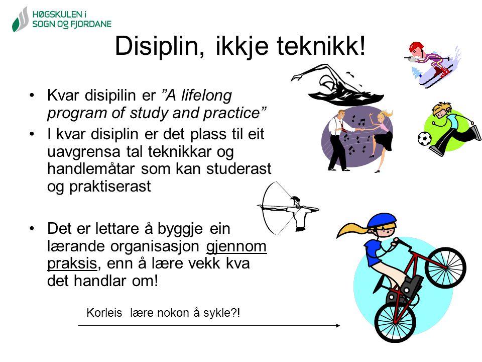 Disiplin, ikkje teknikk!