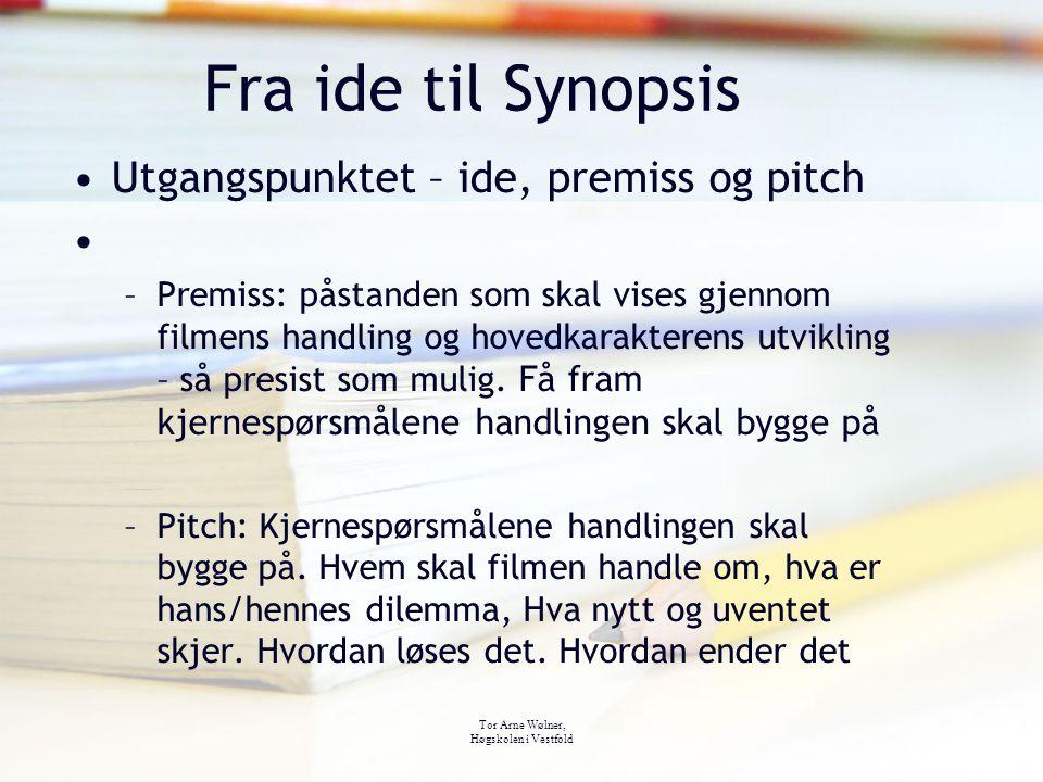 Fra ide til Synopsis Utgangspunktet – ide, premiss og pitch