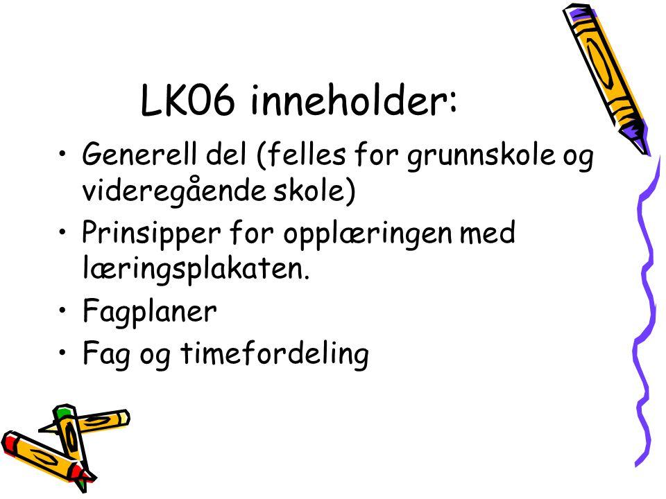 LK06 inneholder: Generell del (felles for grunnskole og videregående skole) Prinsipper for opplæringen med læringsplakaten.