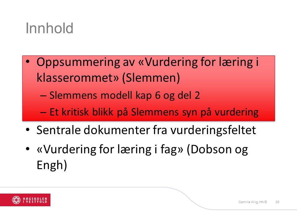 Innhold Oppsummering av «Vurdering for læring i klasserommet» (Slemmen) Slemmens modell kap 6 og del 2.