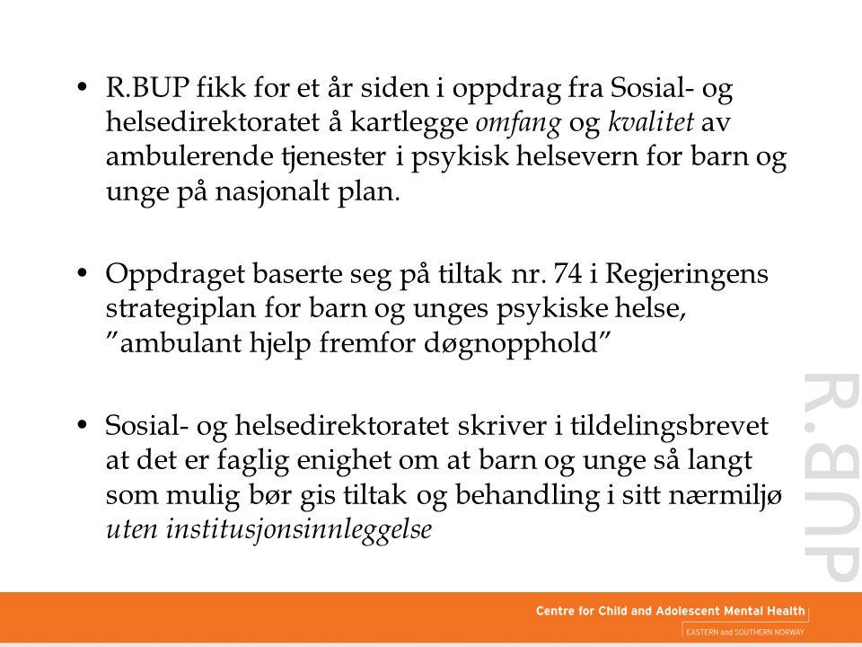 R.BUP fikk for et år siden i oppdrag fra Sosial- og helsedirektoratet å kartlegge omfang og kvalitet av ambulerende tjenester i psykisk helsevern for barn og unge på nasjonalt plan.
