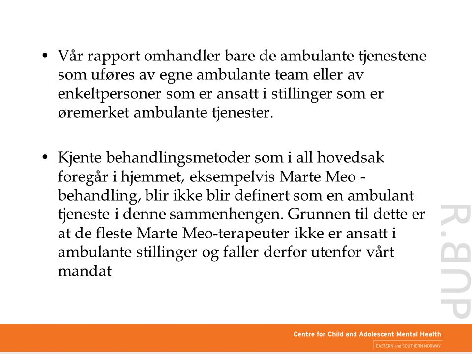 Vår rapport omhandler bare de ambulante tjenestene som uføres av egne ambulante team eller av enkeltpersoner som er ansatt i stillinger som er øremerket ambulante tjenester.