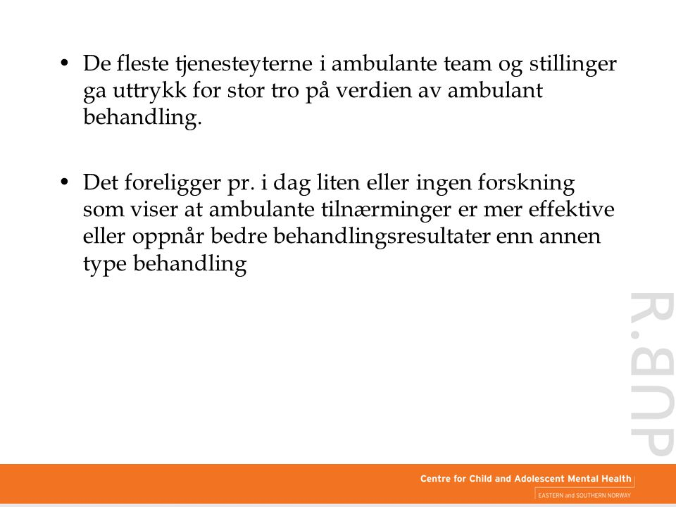 De fleste tjenesteyterne i ambulante team og stillinger ga uttrykk for stor tro på verdien av ambulant behandling.