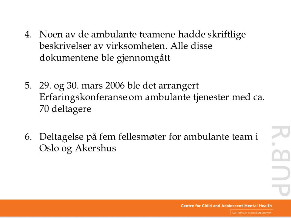 4. Noen av de ambulante teamene hadde skriftlige beskrivelser av virksomheten. Alle disse dokumentene ble gjennomgått