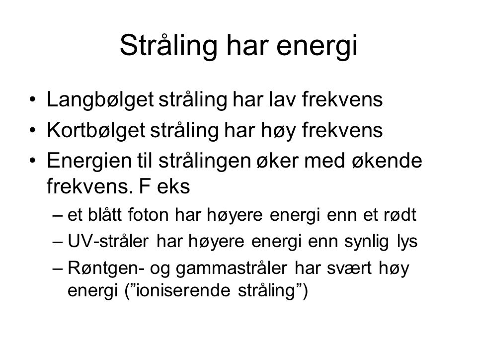 Stråling har energi Langbølget stråling har lav frekvens
