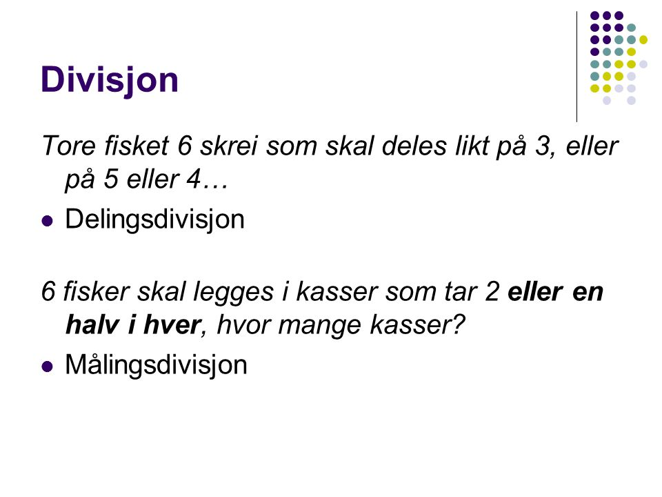 Divisjon Tore fisket 6 skrei som skal deles likt på 3, eller på 5 eller 4… Delingsdivisjon.