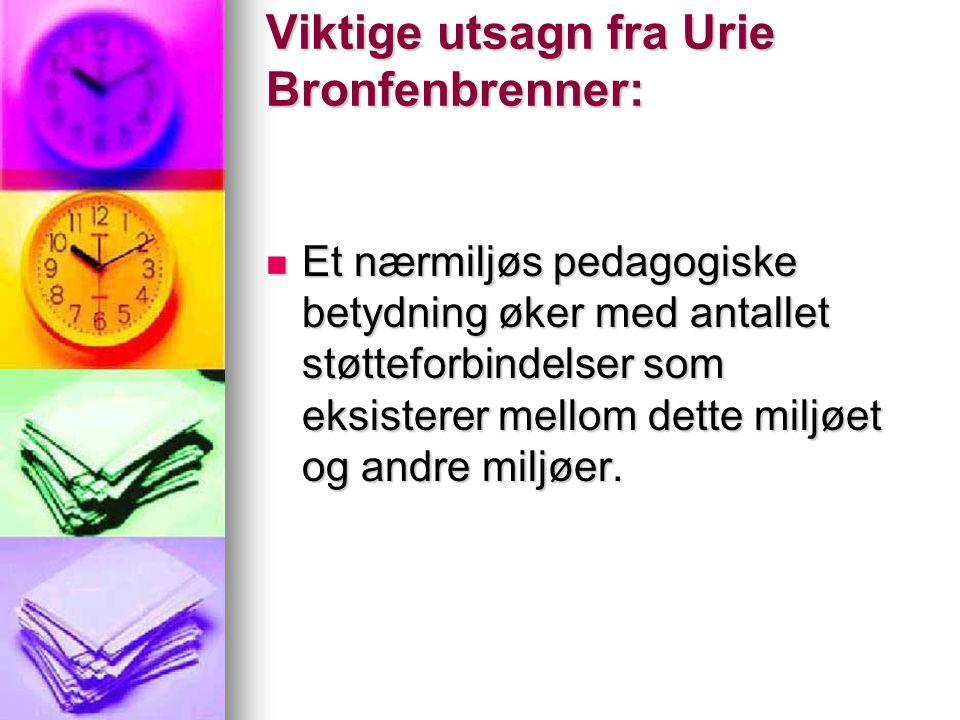 Viktige utsagn fra Urie Bronfenbrenner: