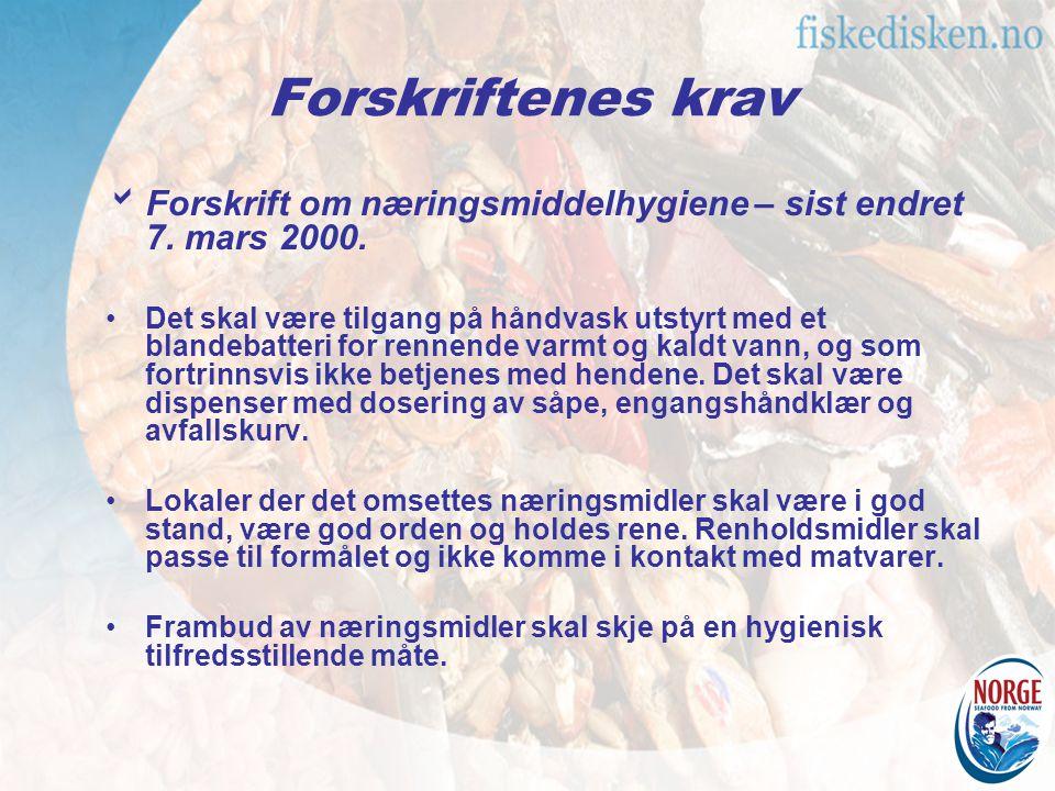 Forskriftenes krav Forskrift om næringsmiddelhygiene – sist endret 7. mars 2000.