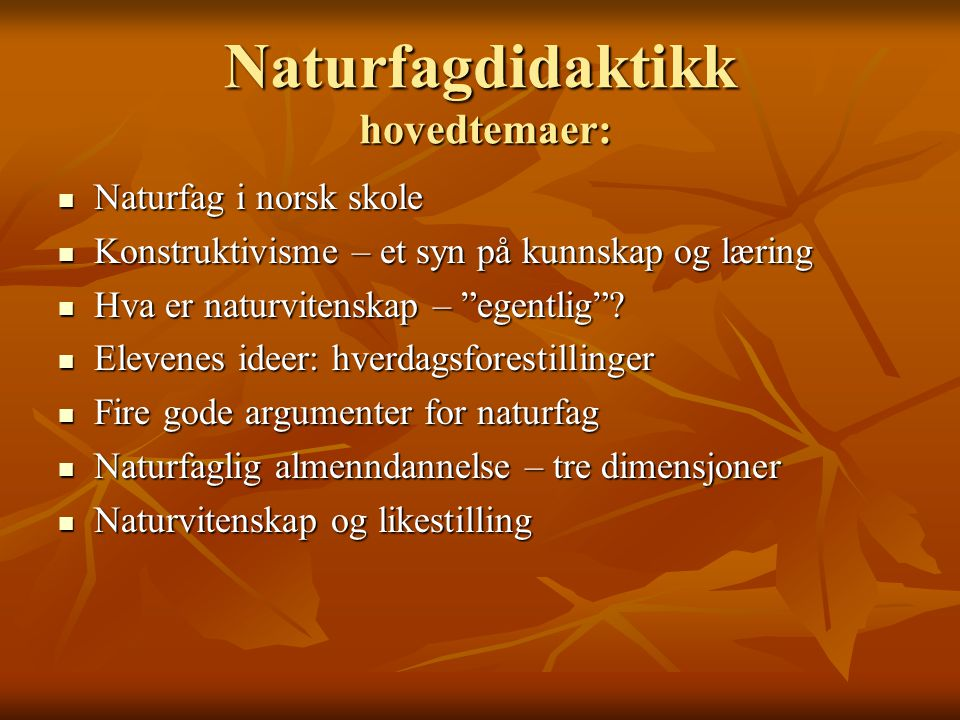 Naturfagdidaktikk hovedtemaer: