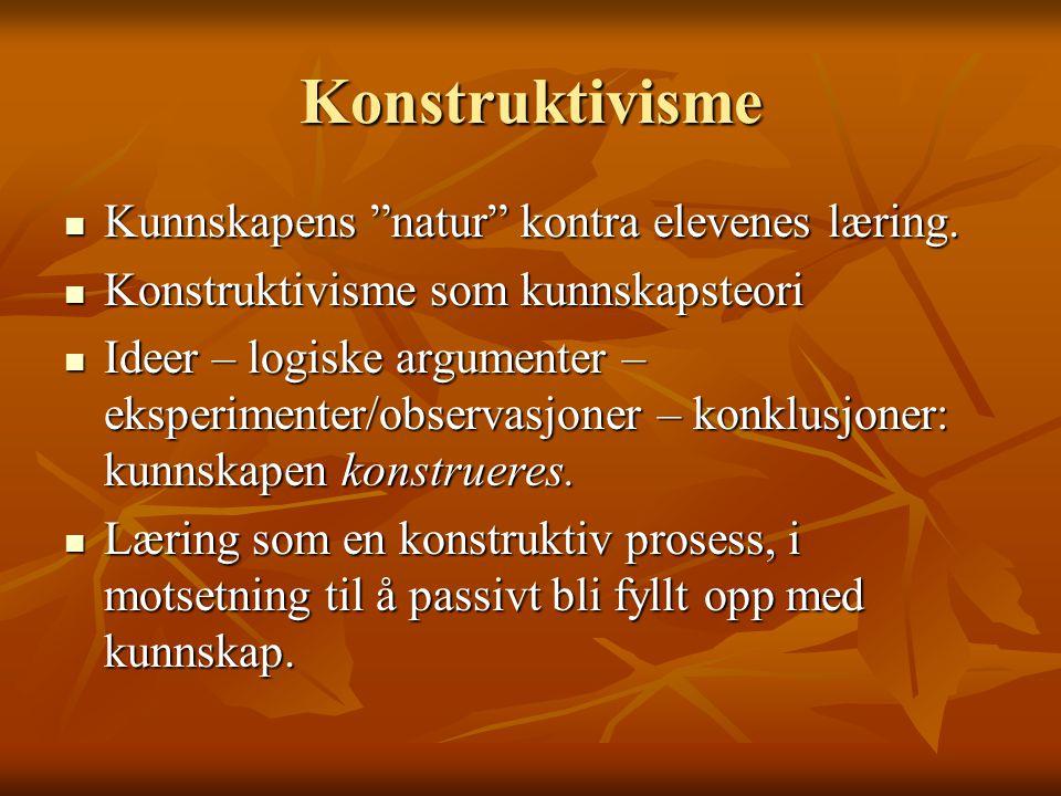 Konstruktivisme Kunnskapens natur kontra elevenes læring.