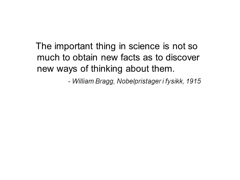 The important thing in science is not so much to obtain new facts as to discover new ways of thinking about them.