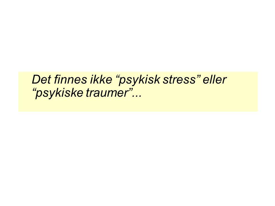 Det finnes ikke psykisk stress eller psykiske traumer ...