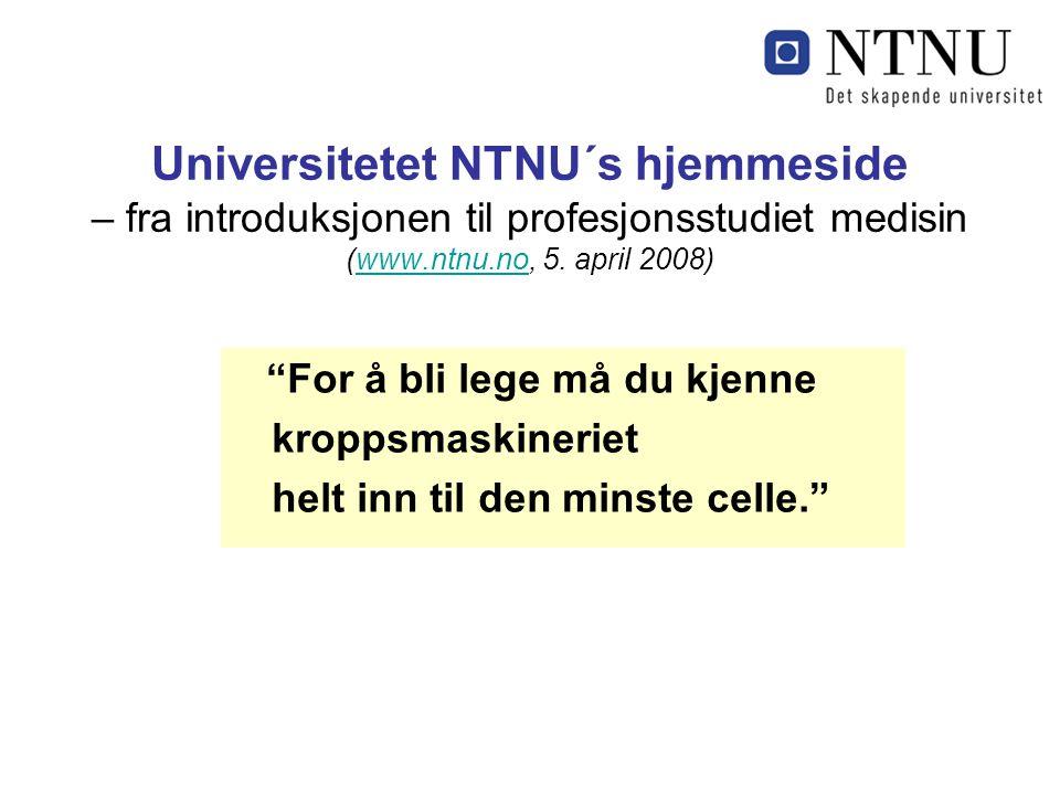 Universitetet NTNU´s hjemmeside – fra introduksjonen til profesjonsstudiet medisin (www.ntnu.no, 5. april 2008)