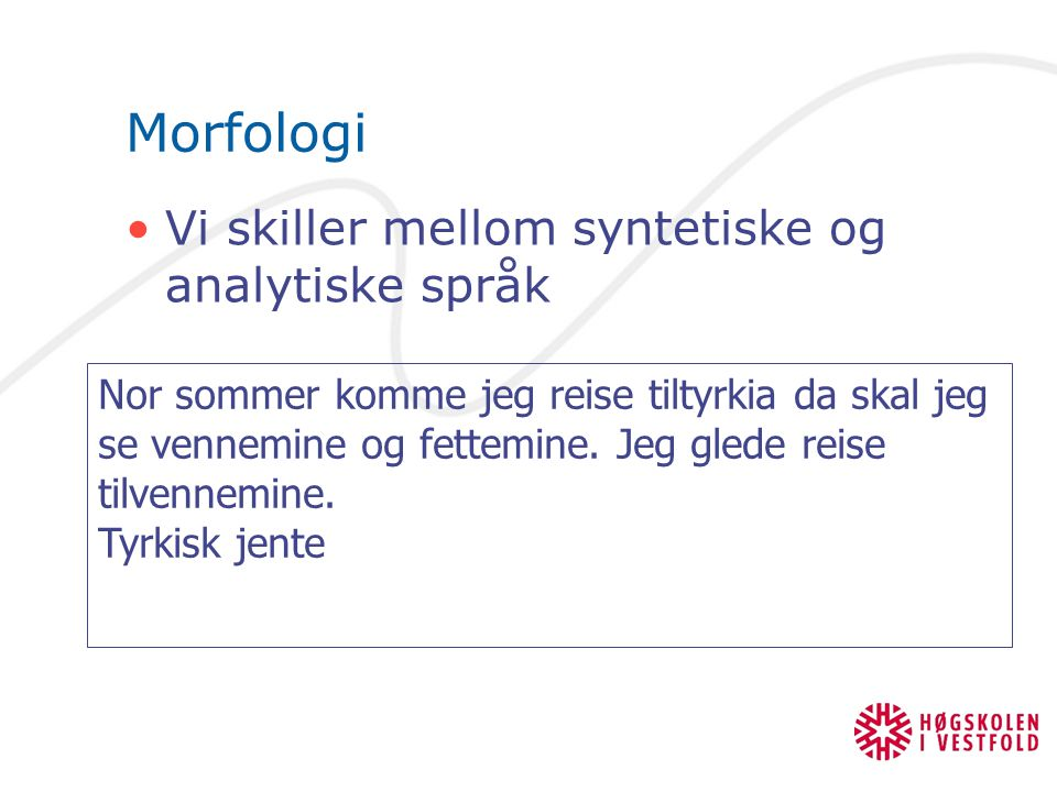 Morfologi Vi skiller mellom syntetiske og analytiske språk