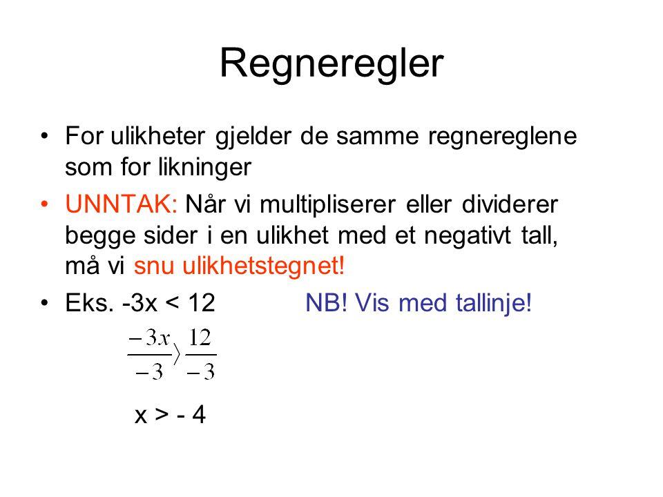 Regneregler For ulikheter gjelder de samme regnereglene som for likninger.