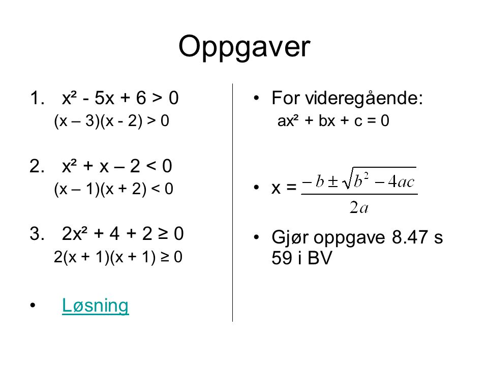 Oppgaver x² - 5x + 6 > 0 x² + x – 2 < 0 2x² + 4 + 2 ≥ 0 Løsning